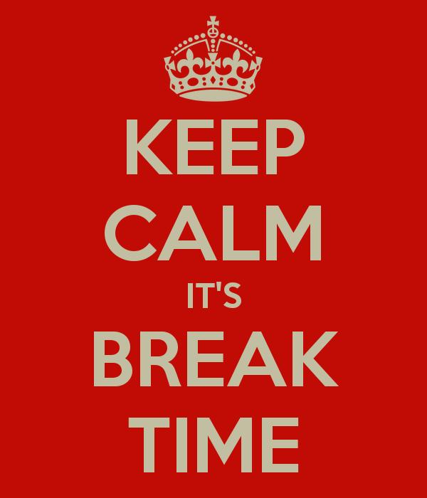 Keep Calm It S Break Time